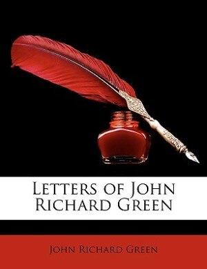 Letters Of John Richard Green by John Richard Green