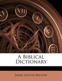 A Biblical Dictionary