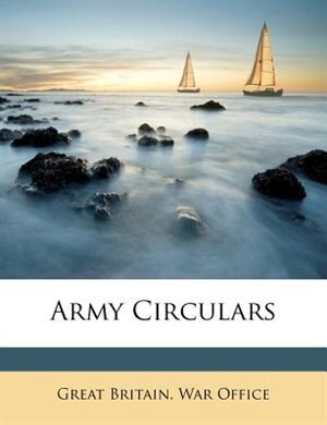 Army Circulars by Great Britain. War Office