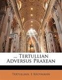 ... Tertullian Adversus Praxean