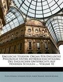 Englische Studien: Organ Für Englische Philologie Unter Mitberücksichtigung Des Englischen Unterrichts Auf Höheren Sch by Eugen Kölbing