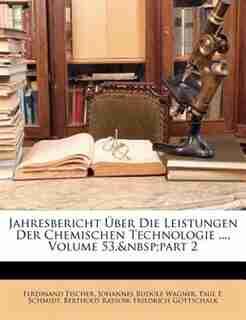 Jahresbericht Uber Die Leistungen Der Chemischen Technologie ..., Volume 53, Part 2 by Ferdinand Fischer