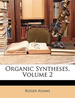 Book Organic Syntheses, Volume 2 by Roger Adams