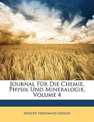 Journal Fur Die Chemie, Physik Und Mineralogie, Volume 4 by Adolph Ferdinand Gehlen