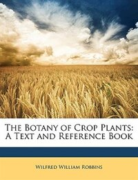 The Botany of Crop Plants: A Text and Reference Book