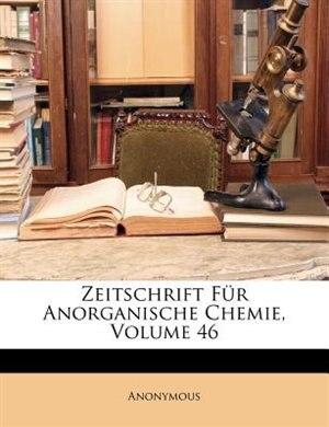 Zeitschrift Für Anorganische Chemie, Volume 46 by Anonymous