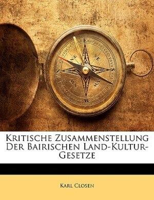 Kritische Zusammenstellung Der Bairischen Land-Kultur-Gesetze by Karl Closen