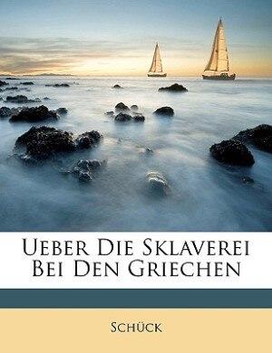 Ueber Die Sklaverei Bei Den Griechen by Schück