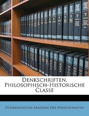 Denkschriften. Philosophisch-historische Classe by Österreichische Akademie Der Wissenscha