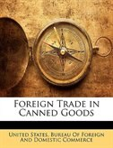 Foreign Trade in Canned Goods by United States. Bureau Of Foreign And Dom