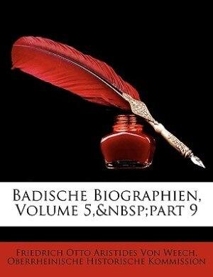 Badische Biographien, Volume 5,part 9 by Friedrich Otto Aristides Von Weech