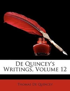 De Quincey's Writings, Volume 12 by Thomas De Quincey