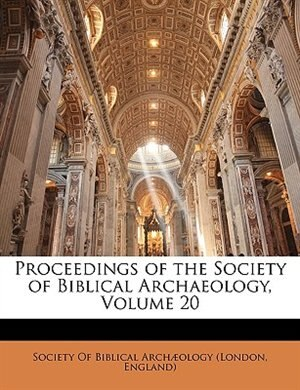 Proceedings of the Society of Biblical Archaeology, Volume 20 by Society Of Biblical Archæology (london