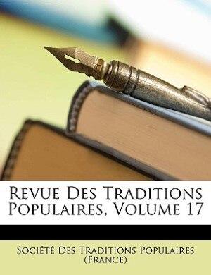 Revue Des Traditions Populaires, Volume 17 by De Socit Des Traditions Populaires (Fra