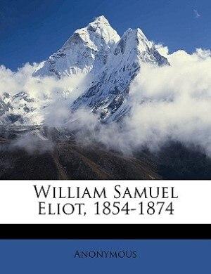 William Samuel Eliot, 1854-1874 by Anonymous