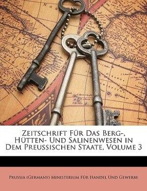 Zeitschrift für das Berg-, Hütten- und Salinenwesen in dem preussischen Staate. Dritter Band. by Prussia (Germany) Ministerium Fr Hande