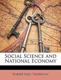 Social Science and National Economy de Robert Ellis Thompson
