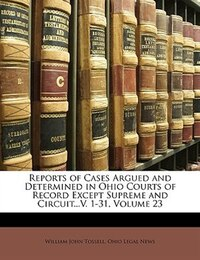 Reports of Cases Argued and Determined in Ohio Courts of Record Except Supreme and Circuit...V. 1…