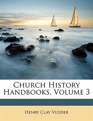 Church History Handbooks, Volume 3 by Henry Clay Vedder