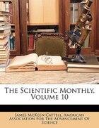 The Scientific Monthly, Volume 10