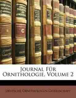 Journal Für Ornithologie, Volume 2 by Deutsche Ornithologen-gesellschaft