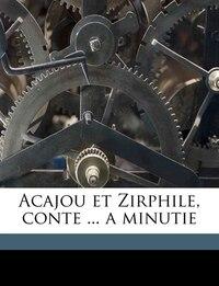 Acajou Et Zirphile, Conte ... A Minutie