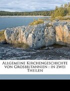 Allgemeine Kirchengeschichte von Grosbritannien.: In Zwei Theilen Volume 2