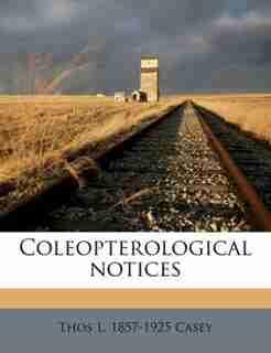 Coleopterological Notices Volume V. 2 by Thos L. 1857-1925 Casey