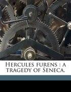 Hercules furens: a tragedy of Seneca.