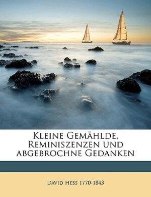 Kleine Gemählde, Reminiszenzen Und Abgebrochne Gedanken by David Hess