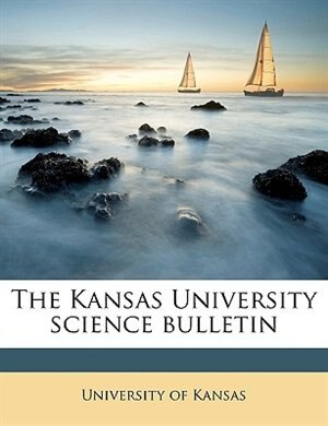 The Kansas University Science Bulletin Volume V.12-13 1920-1922 by University Of Kansas