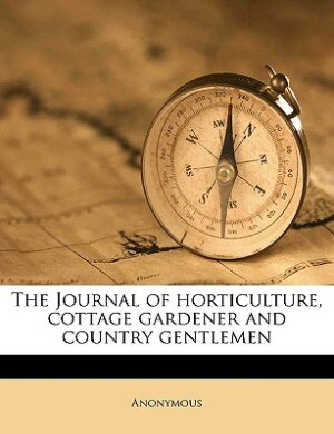 The Journal Of Horticulture, Cottage Gardener And Country Gentlemen Volume 1873, July-december by Anonymous