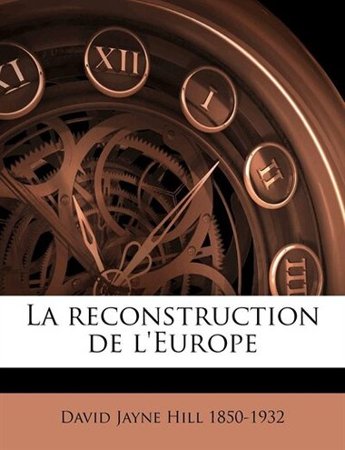 La reconstruction de l'Europe by David Jayne Hill