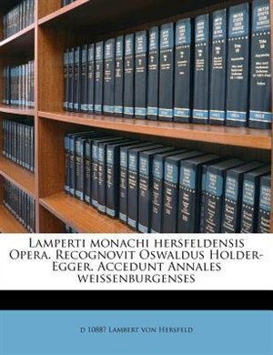 Lamperti monachi hersfeldensis Opera. Recognovit Oswaldus Holder-Egger. Accedunt Annales weissenburgenses by d 1088? Lambert von Hersfeld