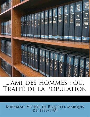 L'ami des hommes: Ou, Traité De La Population Volume 1 by Victor de Riquetti marquis de Mirabeau