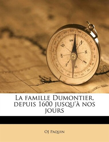 La famille Dumontier, depuis 1600 jusqu'à nos jours de OJ Paquin
