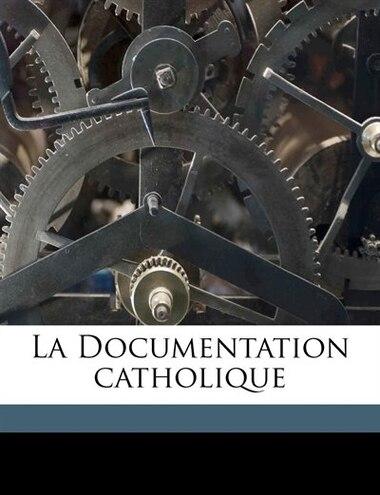 La Documentation Catholique Volume 08 by Anonymous