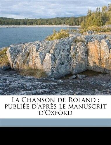La Chanson de Roland: publiée d'après le manuscrit d'Oxford by Joseph Bédier