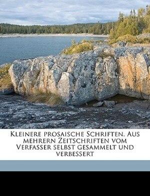 Kleinere Prosaische Schriften. Aus Mehrern Zeitschriften Vom Verfasser Selbst Gesammelt Und Verbessert Volume V.4 by Friedrich Schiller