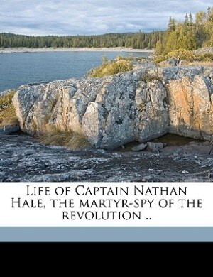 Life Of Captain Nathan Hale, The Martyr-spy Of The Revolution .. by Military Post Library Association Of The