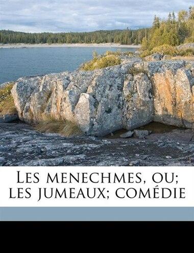 Les menechmes, ou; les jumeaux; comédie de Jean François Regnard