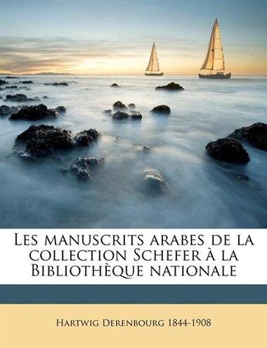 Les Manuscrits Arabes De La Collection Schefer À La Bibliothèque Nationale by Hartwig Derenbourg