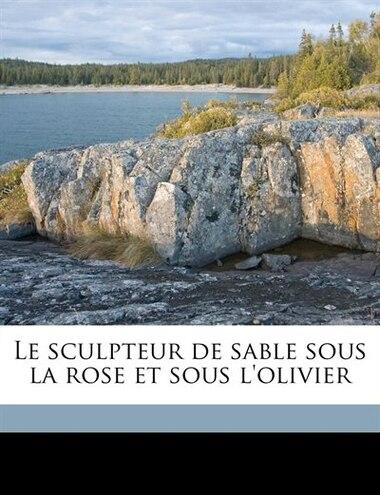 Le sculpteur de sable sous la rose et sous l'olivier by Marcel Toussaint