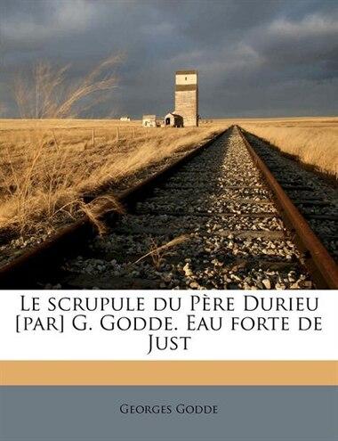 Le scrupule du Père Durieu [par] G. Godde. Eau forte de Just by Georges Godde