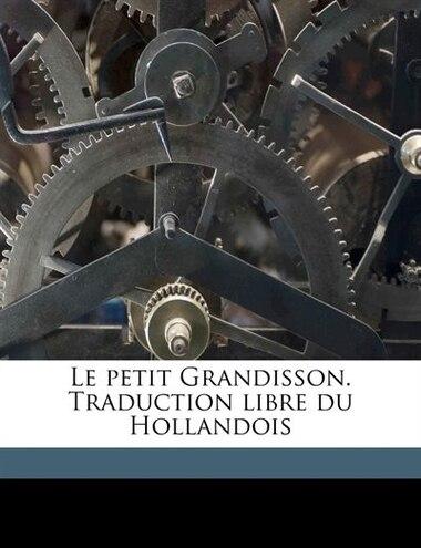 Le Petit Grandisson. Traduction Libre Du Hollandois by M 1747-1791 Berquin