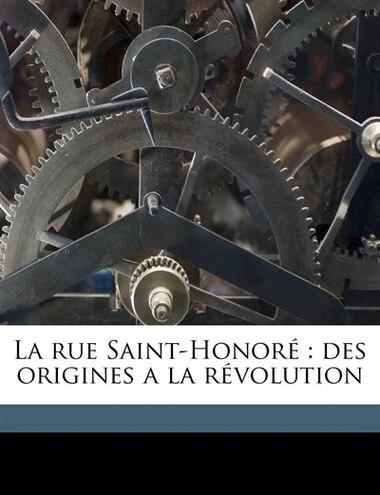 La Rue Saint-honoré: Des Origines A La Révolution by Robert Hénard