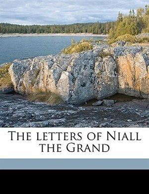 The letters of Niall the Grand by J] [from Old Catalog] [renihan