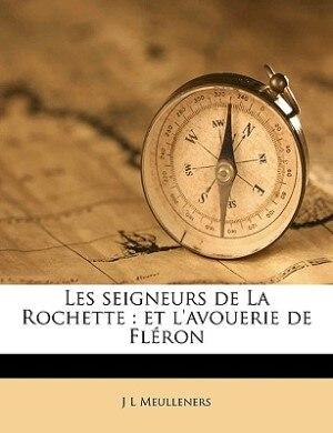 Les seigneurs de La Rochette: et l'avouerie de Fléron by J L Meulleners