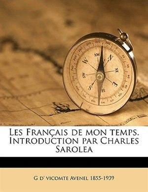 Les Français de mon temps. Introduction par Charles Sarolea by G D' Vicomte Avenel