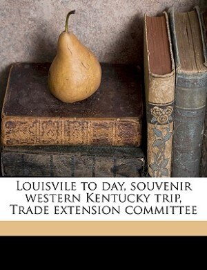 Louisvile to day, souvenir western Kentucky trip, Trade extension committee by Louisville Ly. [from O Commercial Club